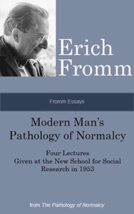 Fromm Essays: Modern Man's Pathology of Normalcy Four Lectures Given at the New School for Social Research in 1953, From the The Pathology of Normalcy - Erich Fromm pdf download