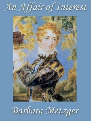 An Affair of Interest (a Regency Romance) - Barbara Metzger pdf download