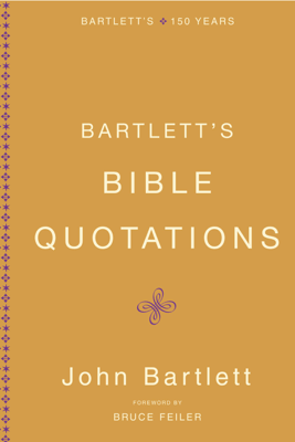 Bartlett's Bible Quotations - John Bartlett & Bruce Feiler