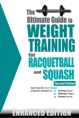 The Ultimate Guide to Weight Training for Racquetball & Squash (Enhanced Edition) - Robert G. Price