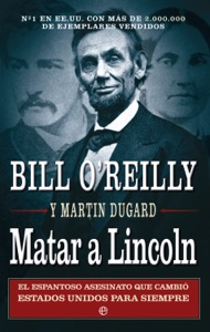 Matar a Lincoln - Bill O'Reilly & Martin Dugard pdf download