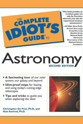 The Complete Idiot's Guide to Astronomy, 2e - Christopher DePree Ph.D
