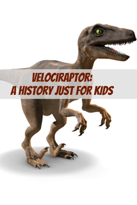 Velociraptor: A History Just for Kids - KidCaps