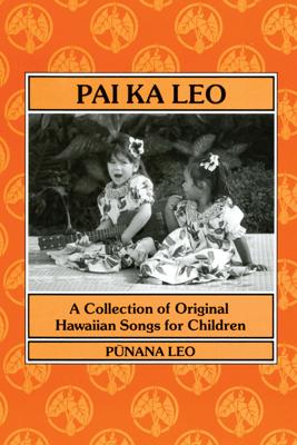 A Collection of Original Hawaiian Songs for Children - Aha Punana Leo
