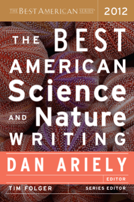 The Best American Science and Nature Writing 2012 - Dan Ariely & Tim Folger