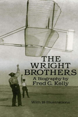 The Wright Brothers - Fred C. Kelly