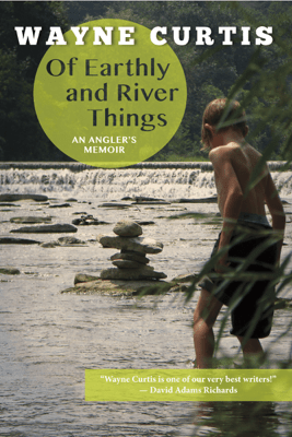 Of Earthly and River Things - Wayne Curtis