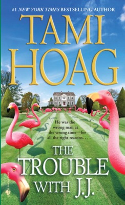 The Trouble with J.J. - Tami Hoag pdf download