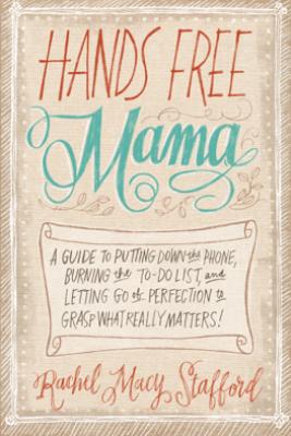 Hands Free Mama - Rachel Macy Stafford