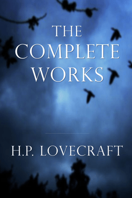 H.P. Lovecraft: The Complete Works - H.P. Lovecraft