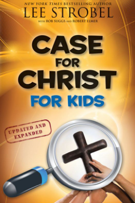 Case for Christ for Kids - Lee Strobel