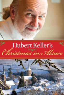 Hubert Keller's Christmas in Alsace - Hubert Keller