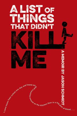 A List of Things That Didn't Kill Me - Jason Schmidt