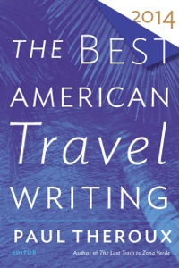The Best American Travel Writing 2014 - Paul Theroux & Jason Wilson pdf download