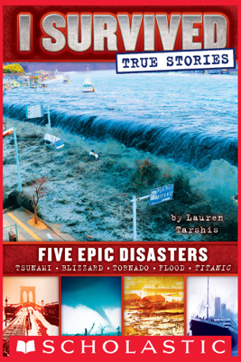I Survived True Stories: Five Epic Disasters - Lauren Tarshis