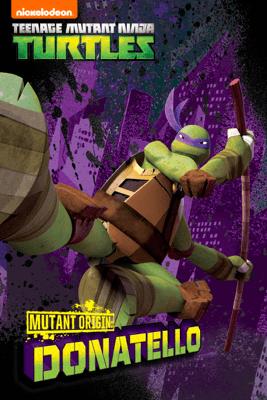 Mutant Origins: Donatello (Teenage Mutant Ninja Turtles) - Nickelodeon Publishing