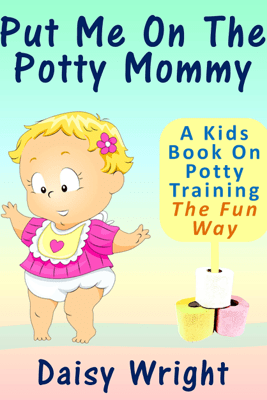 Put Me On The Potty Mommy: A Kids Book On Potty Training The Fun Way - Full Moon Publishing