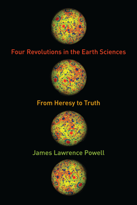 Four Revolutions in the Earth Sciences - James Powell