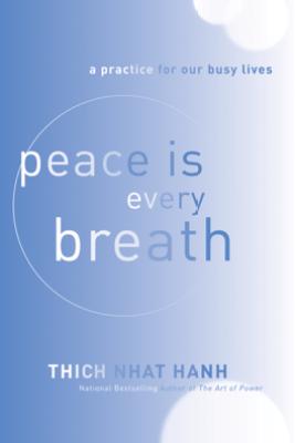 Peace Is Every Breath - Thích Nhất Hạnh