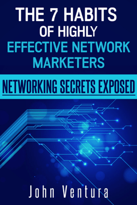 The 7 Habits of Highly Effective Network Marketers - John Ventura