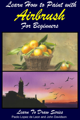 Learn How to Paint with Airbrush For Beginners - Paolo Lopez de Leon & John Davidson pdf download