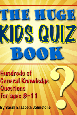 The Huge Kids Quiz Book: Educational, Mathematics & General Knowledge Quizzes, Trivia Questions & Answers for Children - Sarah Johnstone