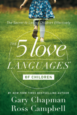 The 5 Love Languages of Children - Gary Chapman & Ross Campbell