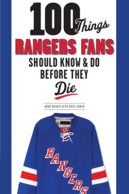 100 Things Rangers Fans Should Know & Do Before They Die - Adam Raider