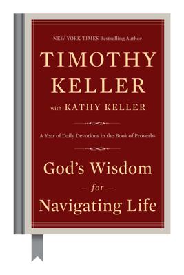 God's Wisdom for Navigating Life - Timothy Keller & Kathy Keller