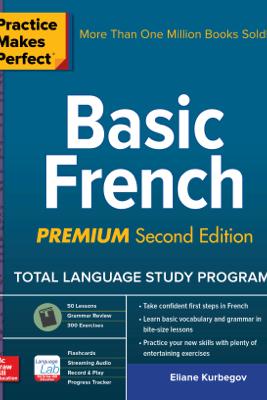 Practice Makes Perfect: Basic French, Premium Second Edition - Eliane Kurbegov