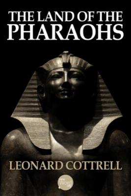The Land of the Pharaohs - Leonard Cottrell