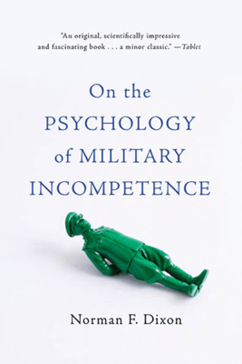 On the Psychology of Military Incompetence - Norman F Dixon