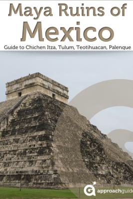 Maya Ruins of Mexico: Guide to Chichen Itza, Tulum, Teotihuacan, Palenque - Approach Guides, David Raezer & Jennifer Raezer