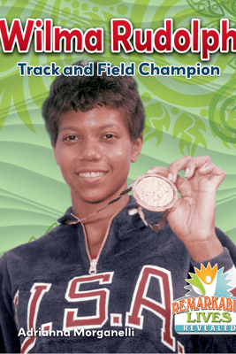 Wilma Rudolph: Track and Field Champion - Adrianna Morganelli