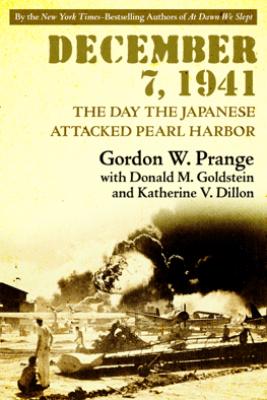 December 7, 1941 - Gordon W. Prange, Donald M. Goldstein & Katherine V. Dillon
