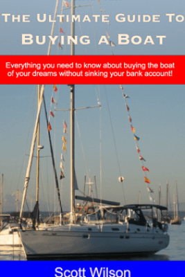 The Ultimate Guide to Buying a Boat - Scott Wilson