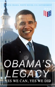 Obama's Legacy - Yes We Can, Yes We Did - Barack Obama, U.S. Government & White House pdf download
