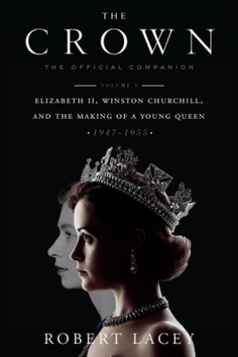 The Crown: The Official Companion, Volume 1 - Robert Lacey