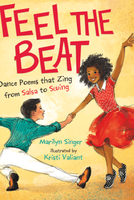 Feel the Beat: Dance Poems that Zing from Salsa to Swing - Marilyn Singer & Kristi Valiant