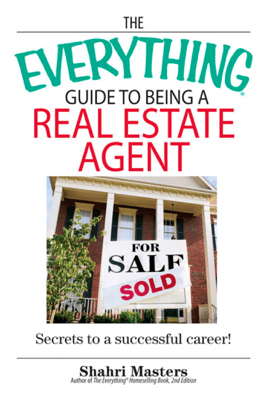 The Everything Guide To Being A Real Estate Agent - Shahri Masters