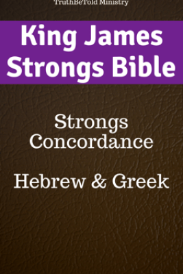 King James Strongs Bible - TruthBeTold Ministry