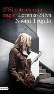 Si esto es una mujer - Lorenzo Silva & Noemí Trujillo pdf download