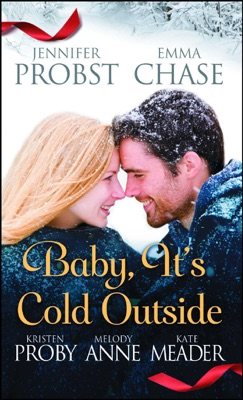 Baby, It's Cold Outside - Jennifer Probst, Emma Chase, Kristen Proby, Melody Anne & Kate Meader pdf download
