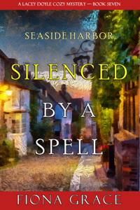 Silenced by a Spell (A Lacey Doyle Cozy Mystery—Book 7) - Fiona Grace pdf download