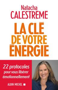 La Clé de votre énergie - Natacha Calestrémé pdf download