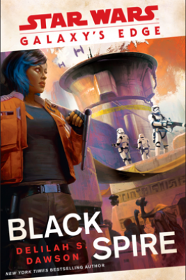Galaxy's Edge: Black Spire (Star Wars) - Delilah S Dawson
