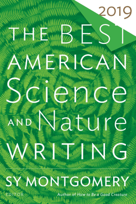 The Best American Science and Nature Writing 2019 - Sy Montgomery & Jaime Green