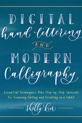Digital Hand Lettering and Modern Calligraphy - Shelly Kim