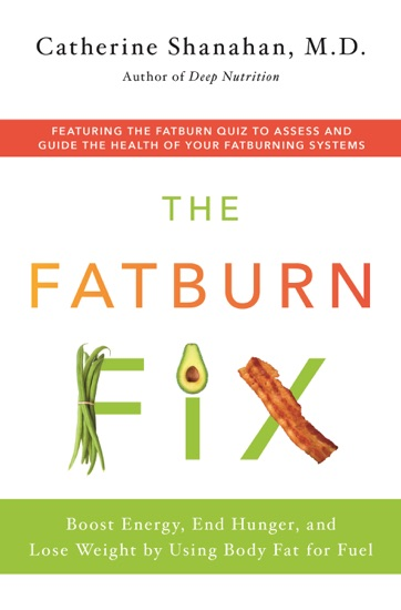 The Fatburn Fix by Catherine Shanahan, M.D. PDF Download