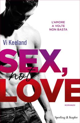 SEX, NOT LOVE (versione italiana) - Vi Keeland pdf download